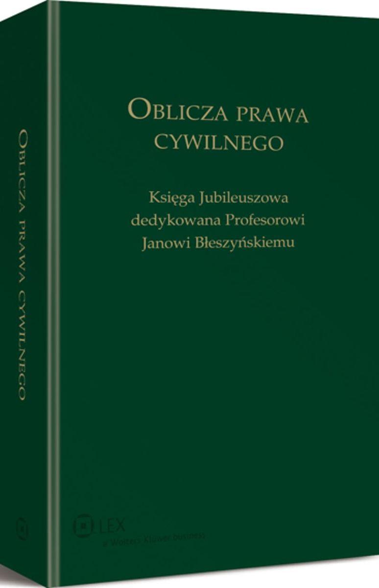 Oblicza Prawa Cywilnego. Księga Jubileuszowa dedykowana Profesorowi Janowi Błeszyńskiemu