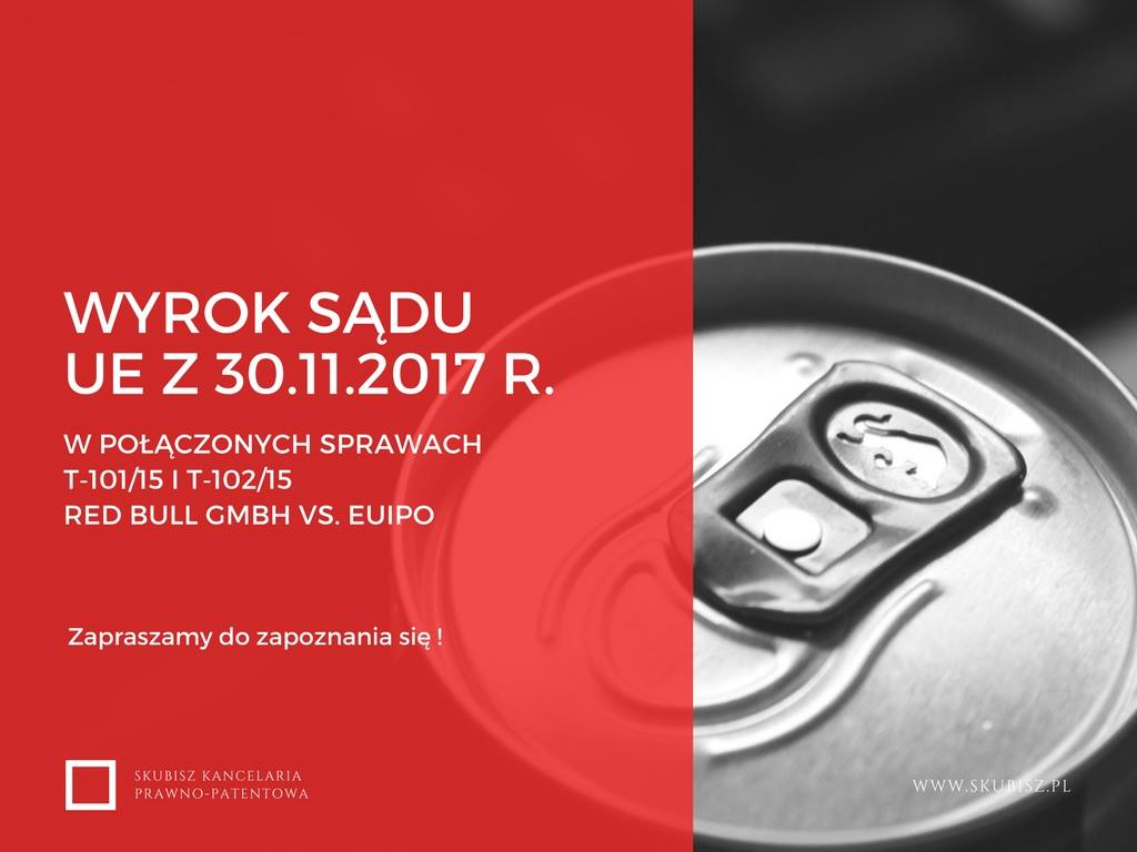 Wyrok Sądu UE z30.11.2017 r. wpołączonych sprawach T-101/15 iT-102/15 Red Bull GmbH vs. EUIPO