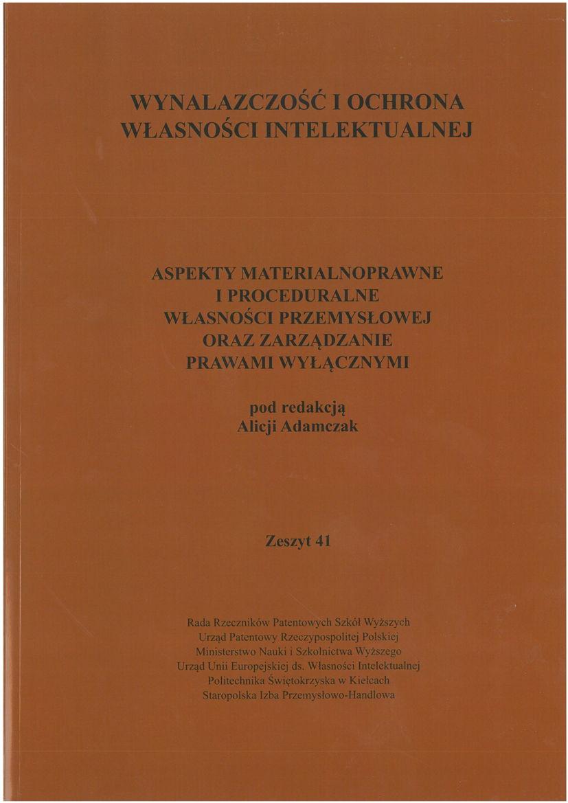 Wynalazczość iochrona własności intelektualnej. Aspekty materialnoprawne iproceduralne własności przemysłowej orazzarządzanie prawami wyłącznymi. Zeszyt 41
