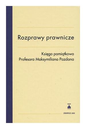 Rozprawy prawnicze. Księga pamiątkowa Profesora Maksymiliana Pazdana
