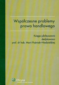 Współczesne problemy prawa handlowego. Księga jubileuszowa dedykowana prof.drhab. Marii Poźniak-Niedzielskiej