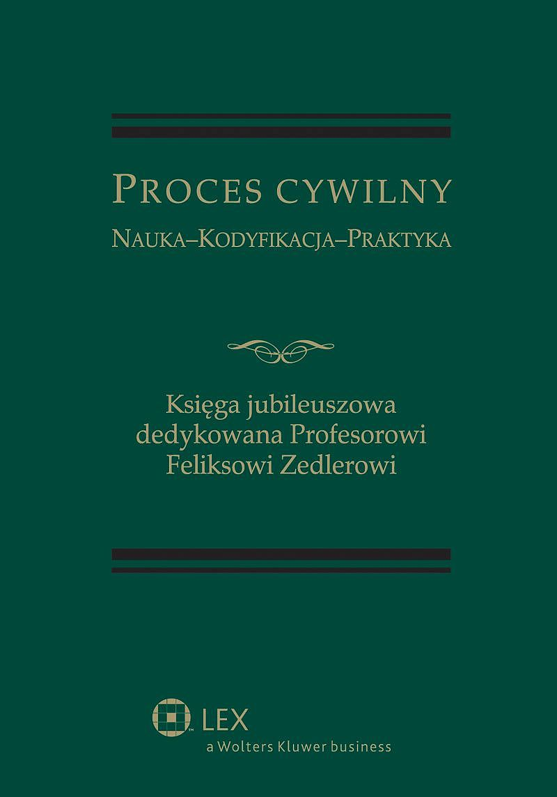 proces-cywilny-nauka-kodyfikacja-praktyka-ksiega-jubileuszowa-feliksowi-zedlerowi