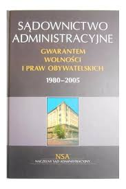 Sądownictwo Administracyjnego Gwarantem Wolności iPraw Obywatelskich 1980-2005