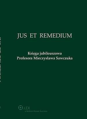 Jus Et Remedium. Księga jubileuszowa Profesora Mieczysława Sawczuka