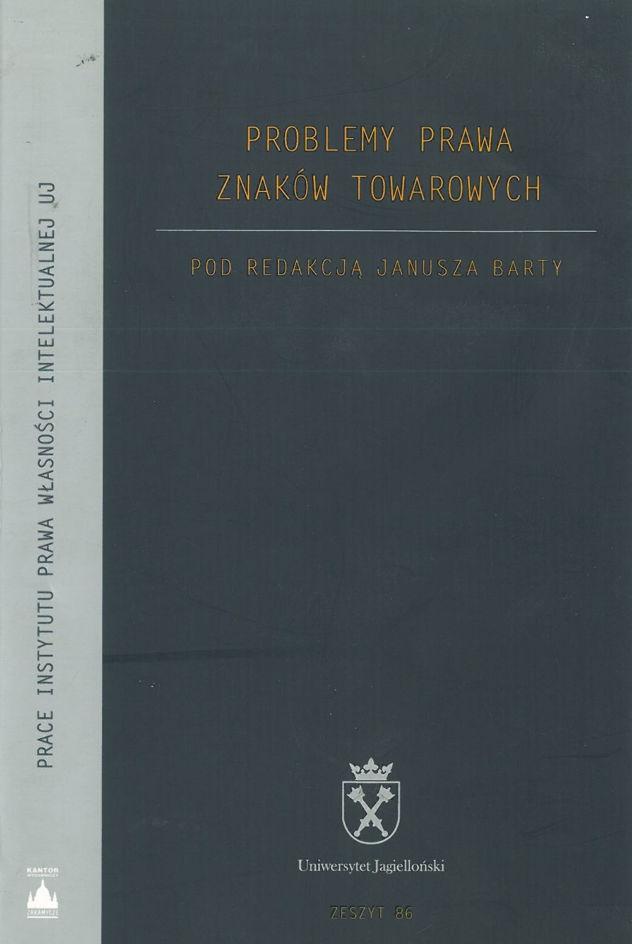 Prace Instytutu Prawa Własności Intelektualnej UJ Problemy Prawa Znaków Towarowych. Red. Janusz Barta