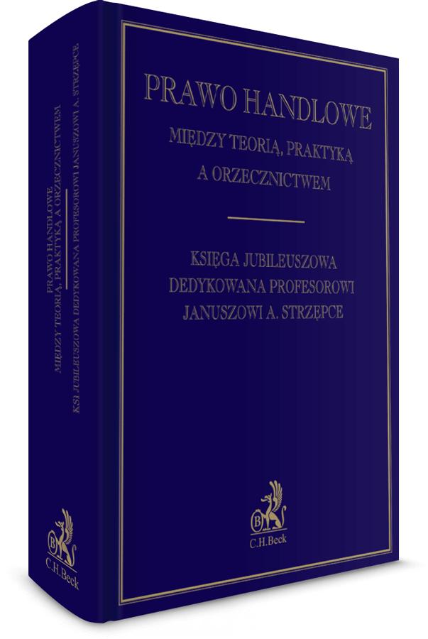 18513-prawo-handlowe-miedzy-teoria-praktyka-a-orzecznictwem-ksiega-jubileuszowa-dedykowana-profesorowi-januszowi-a-strzepce-piotr-pinior