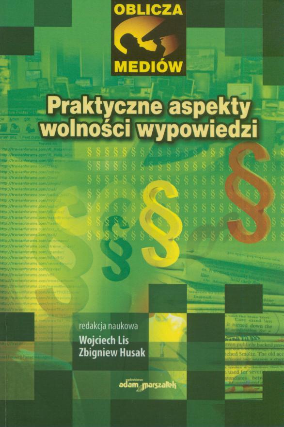 Oblicza mediów. Praktyczne aspekty wolności wypowiedzi. Red. Wojciech Lis iZbigniew Husak