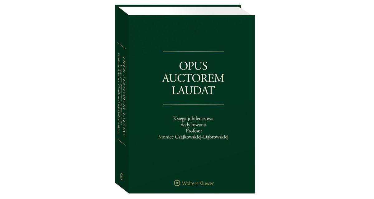 Opus Auctorem Laudat. Księga jubileuszowa dedykowana Profesor Monice Czajkowskiej-Dąbrowskiej